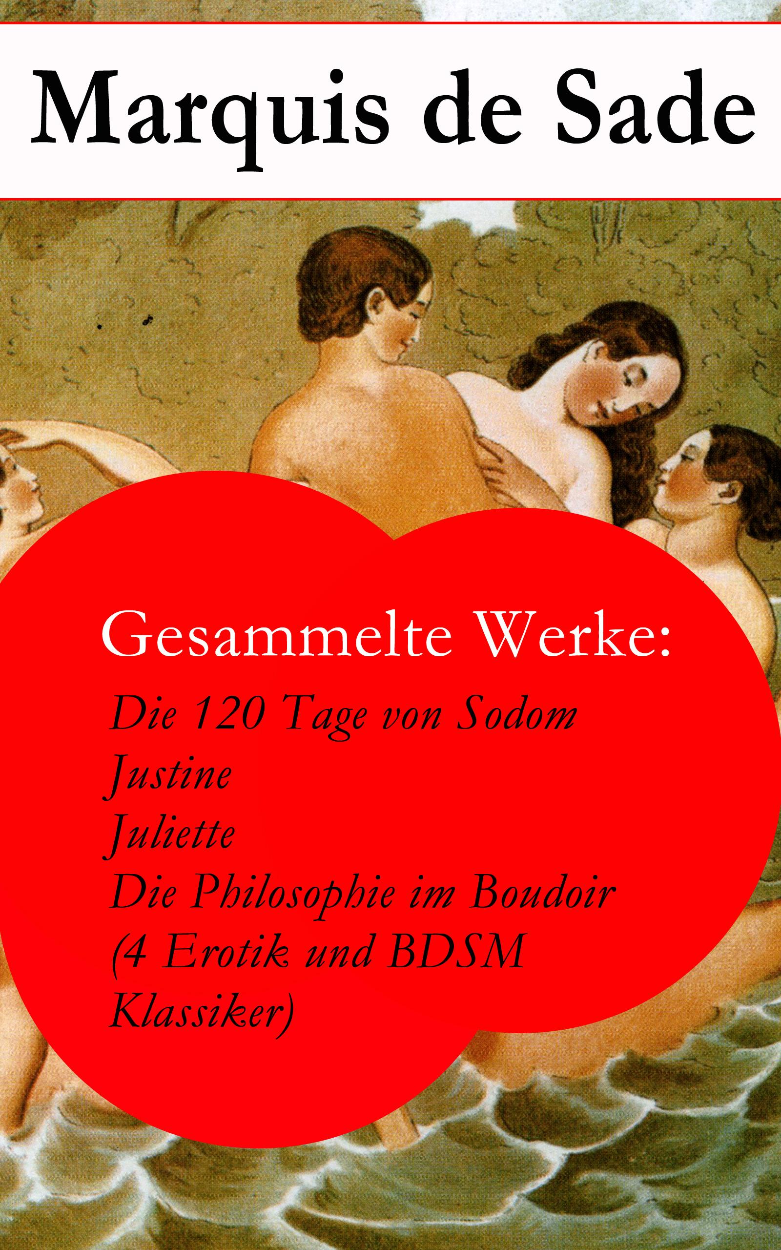 gesammelte werke die 120 tage von sodom justine juliette die philosophie im boudoir 4 erotik und bdsm klassiker