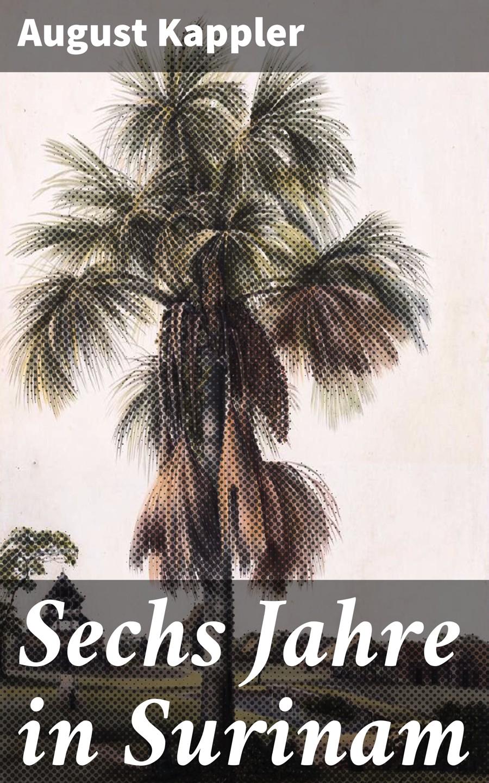 цена на August Kappler Sechs Jahre in Surinam