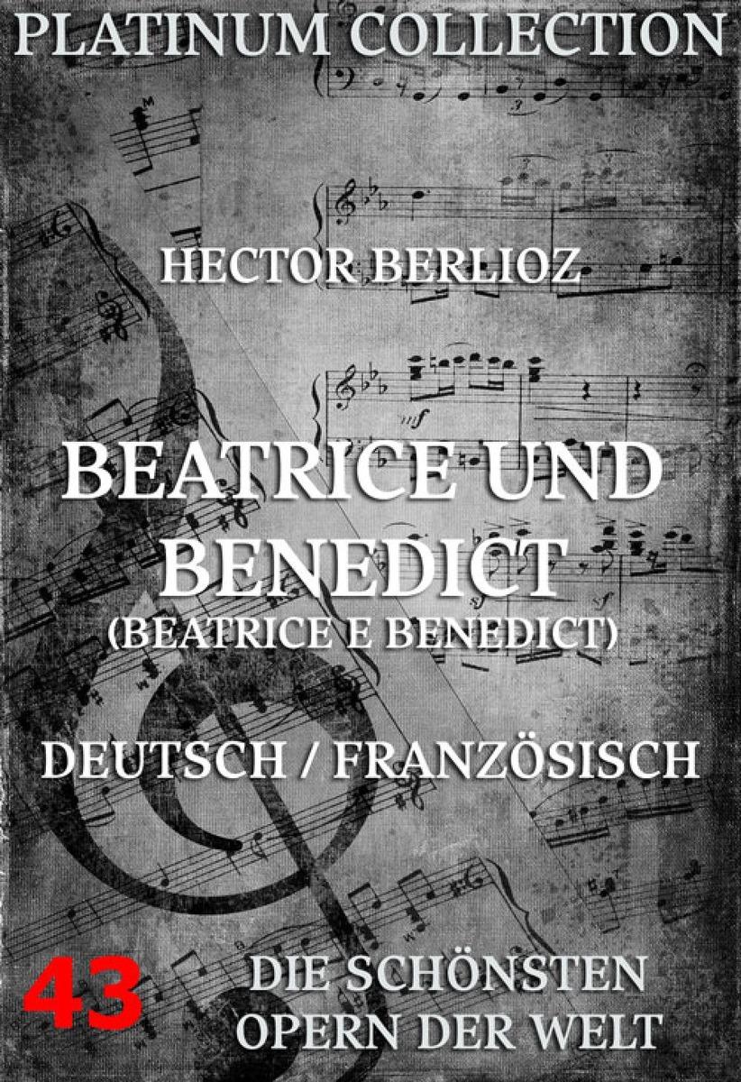 Hector Berlioz Beatrice und Benedikt (Béatrice et Bénédict) hector berlioz voyage musical en allemagne et en italie ii