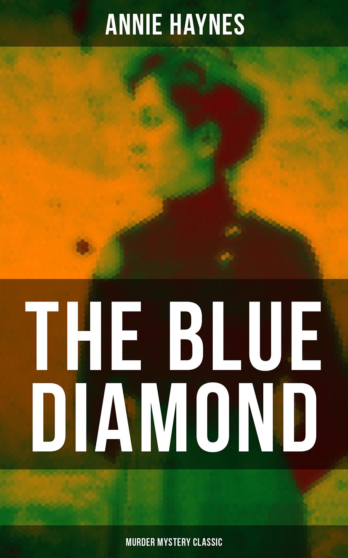 Annie Haynes THE BLUE DIAMOND (Murder Mystery Classic) annie haynes the man with the dark beard murder mystery classic
