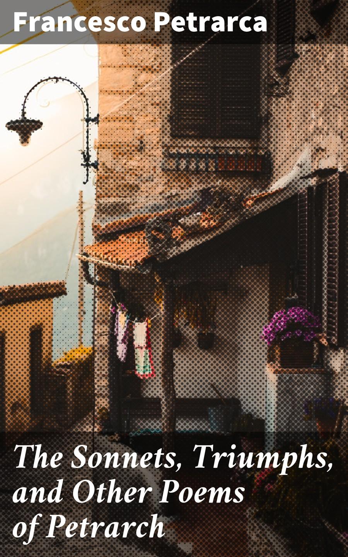цена Francesco Petrarca The Sonnets, Triumphs, and Other Poems of Petrarch онлайн в 2017 году