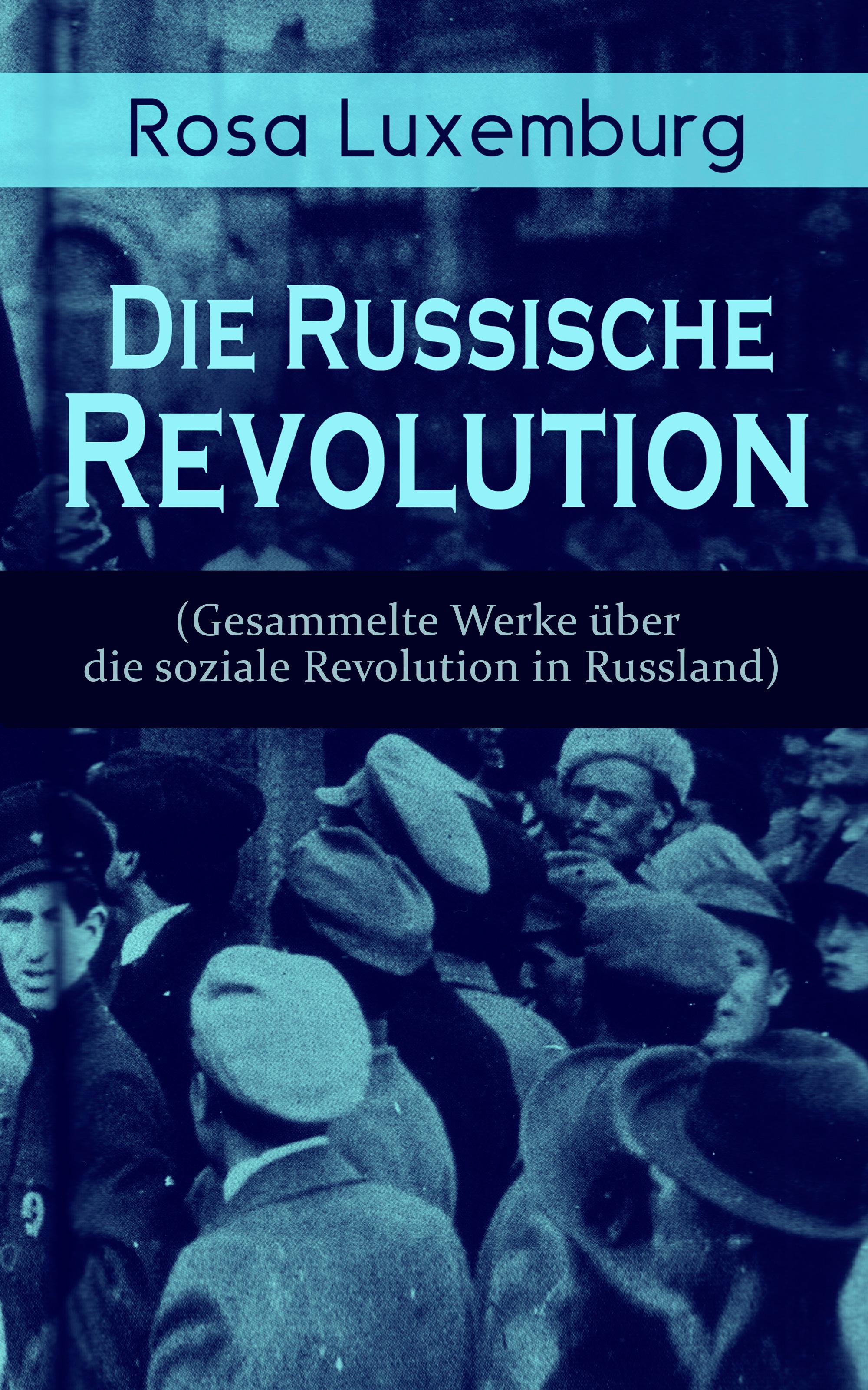 Rosa Luxemburg Rosa Luxemburg: Die Russische Revolution (Gesammelte Werke über die soziale Revolution in Russland) russische zaren die rurikiden die romanows
