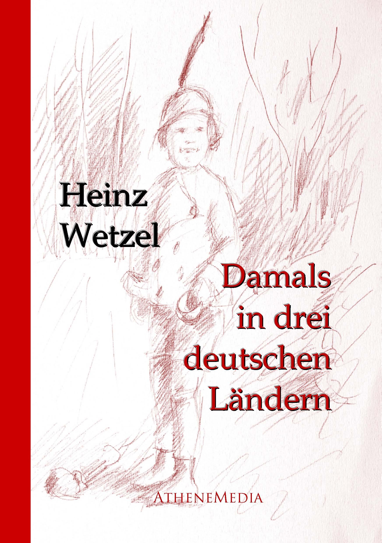 Heinz Wetzel Damals in drei deutschen Ländern heinz wetzel damals in drei deutschen ländern