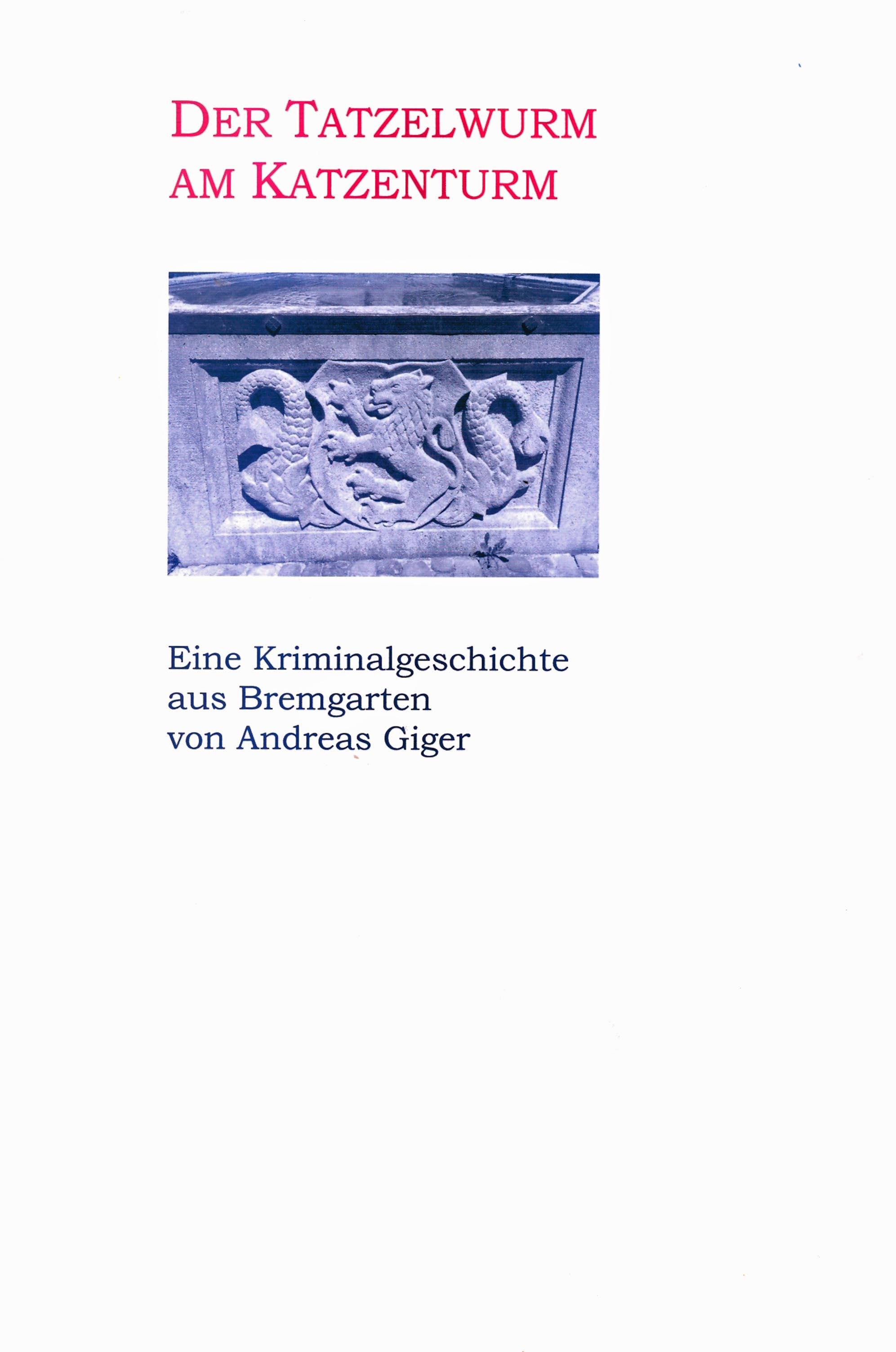 цена на Andreas Giger Der Tatzelwurm am Katzenturm - Eine Kriminalgeschichte aus Bremgarten