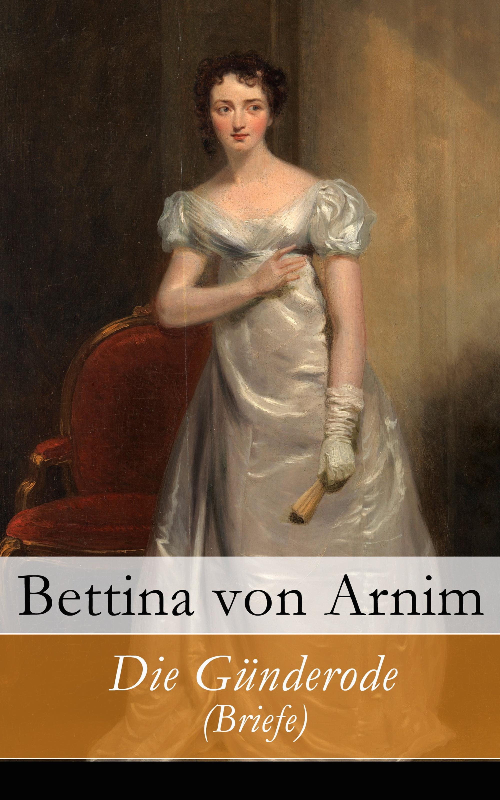 Bettina von Arnim Die Günderode (Briefe) achim von arnim die beliebtesten märchen von bettina von arnim