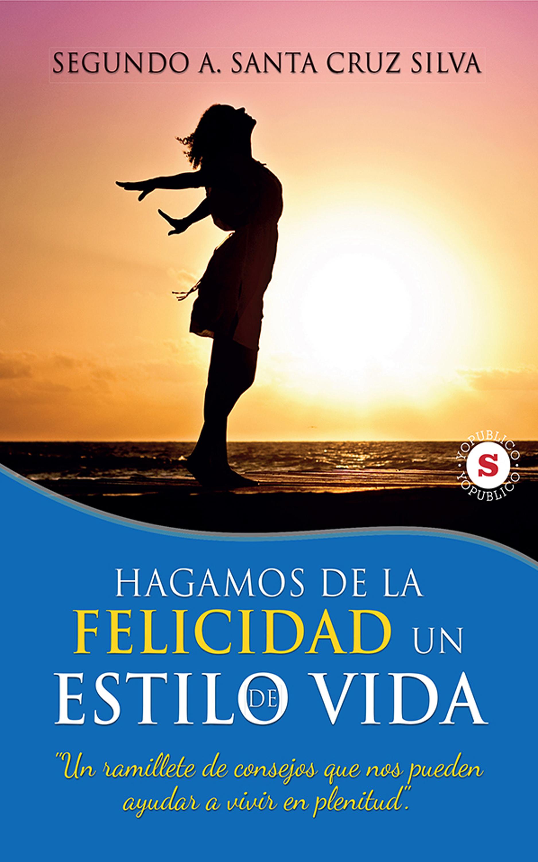цена на Segundo A. Santa Cruz Silva Hagamos de la felicidad un estilo de vida
