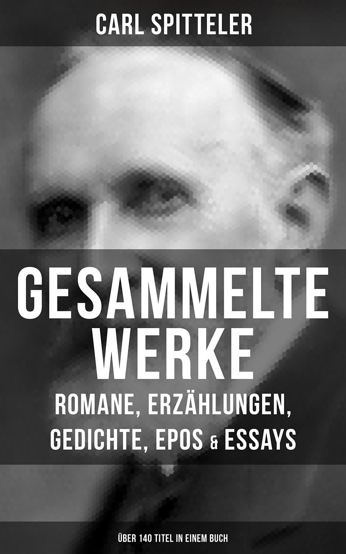 Carl Spitteler Gesammelte Werke: Romane, Erzählungen, Gedichte, Epos & Essays (Über 140 Titel in einem Buch) стоимость