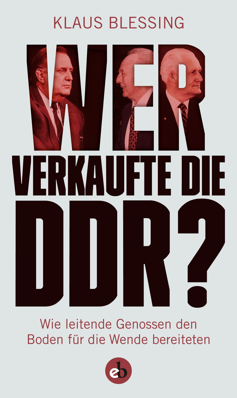 Klaus Blessing Wer verkaufte die DDR? klaus behling die kriminalgeschichte der ddr
