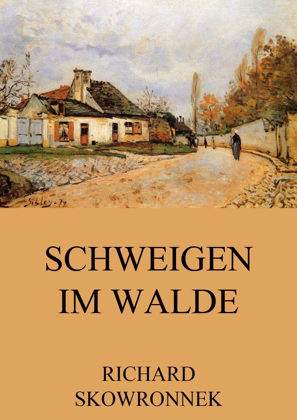 Richard Skowronnek Schweigen im Walde