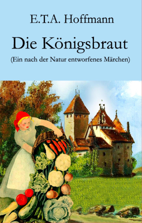 E.T.A. Hoffmann Die Königsbraut