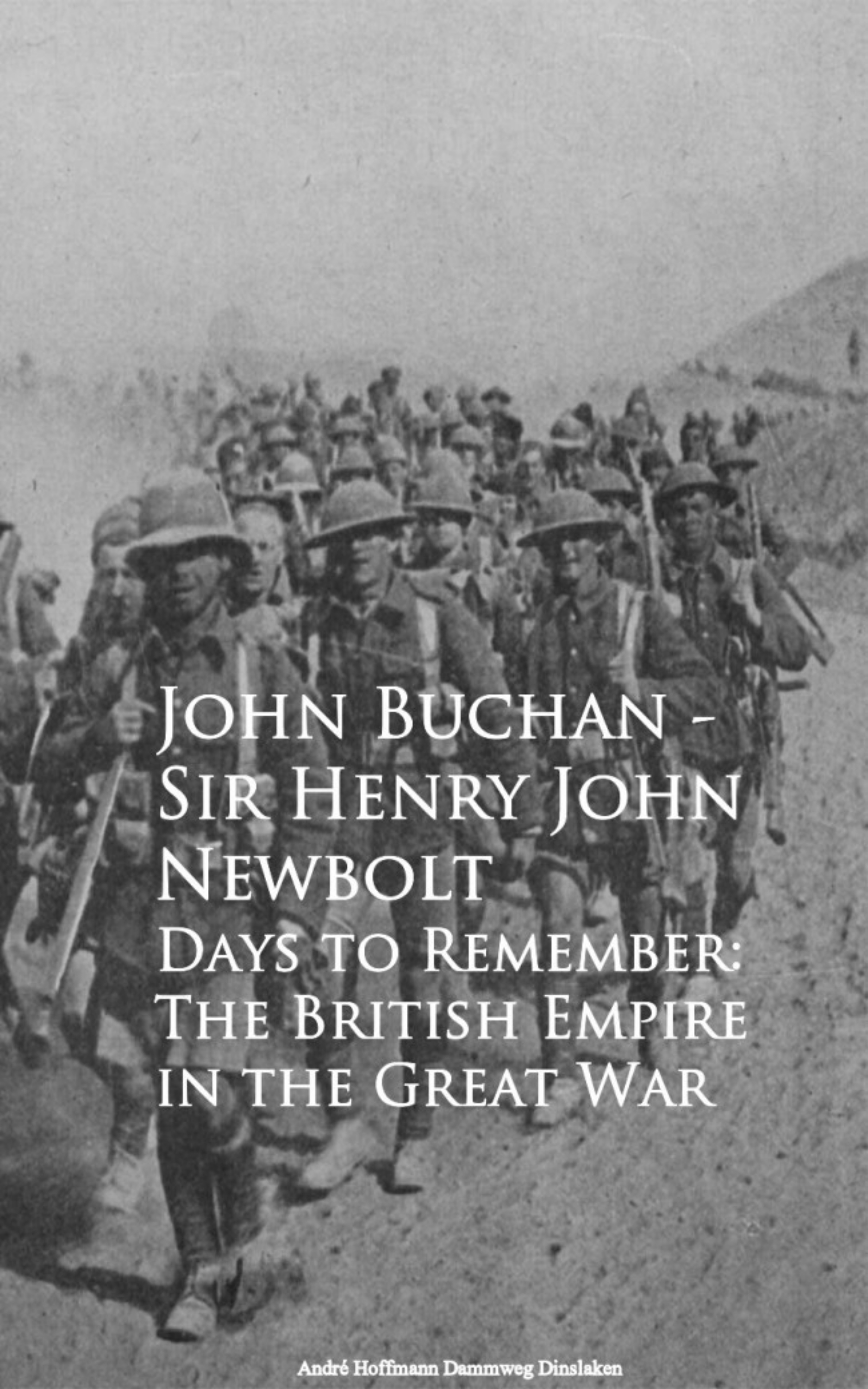 John Buchan Sir Henry John Newbolt Days to Remember: The British Empire in the Great War john wilz e from isolation to war 1931 1941