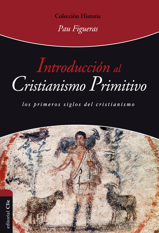 Pau Figueras Palà Introducción al cristianismo primitivo вино primitivo cielo 2012 г