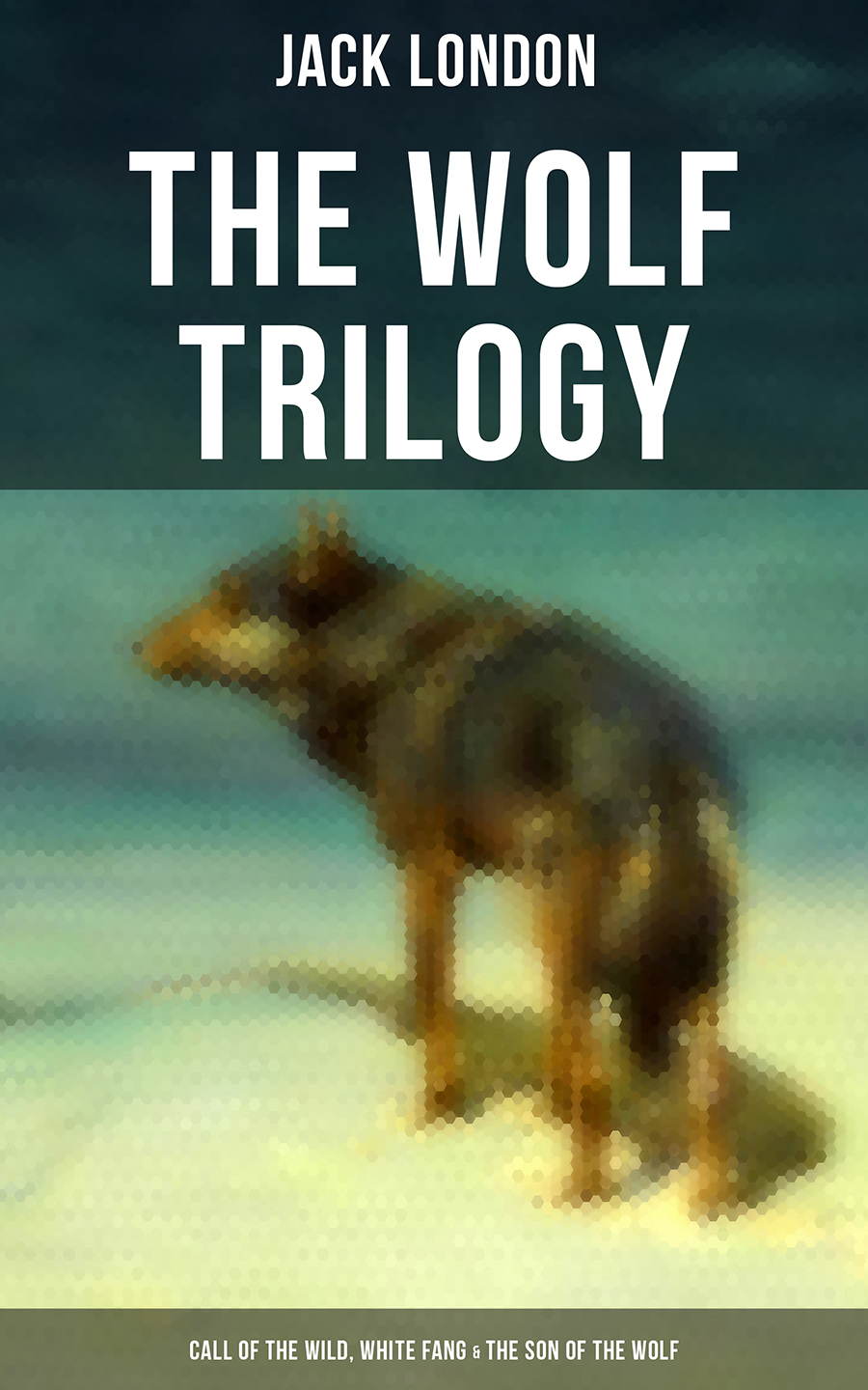 Джек Лондон THE WOLF TRILOGY: Call of the Wild, White Fang & The Son of the Wolf jack london the call of the wild