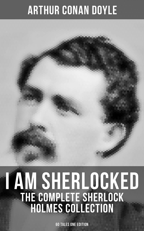 цена Arthur Conan Doyle I AM SHERLOCKED: The Complete Sherlock Holmes Collection - 60 Tales One Edition онлайн в 2017 году