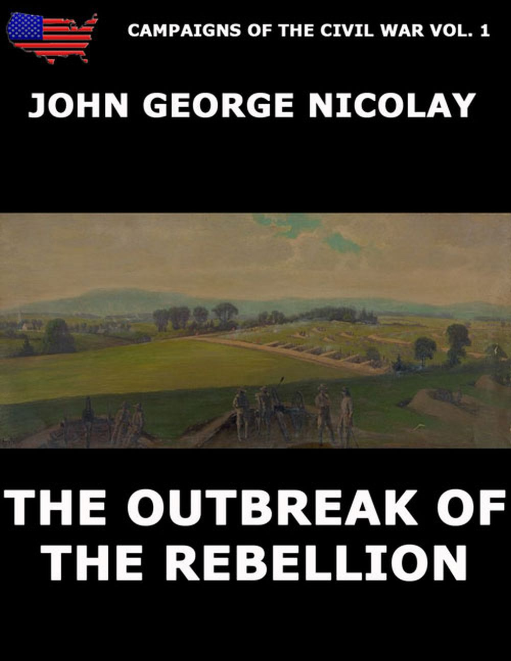John G. Nicolay Campaigns Of The Civil War Vol. 1 - The Outbreak Of Rebellion outbreak