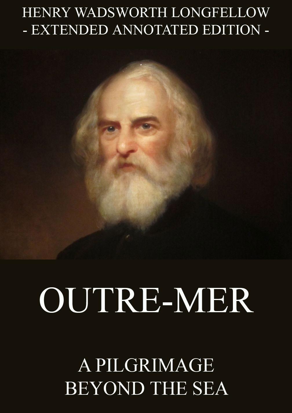 Генри Уодсуорт Лонгфелло Outre-Mer - A Pilgrimage Beyond The Sea bourget paul outre mer impressions of america 2