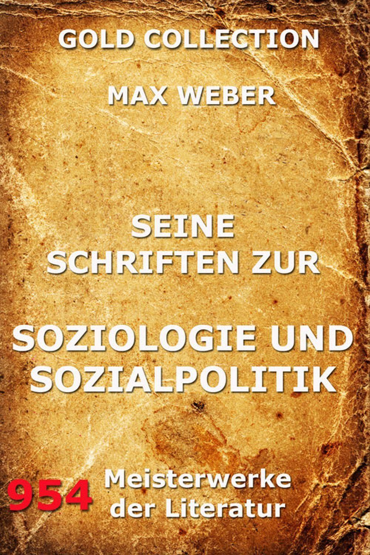 Max Weber Seine Schriften zur Soziologie und Sozialpolitik
