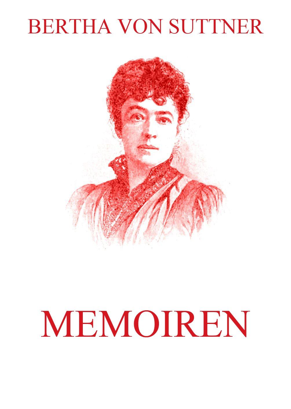 Bertha von Suttner Memoiren bertha von suttner memoiren der friedensaktivistin und nobelpreisträgerin bertha von suttner