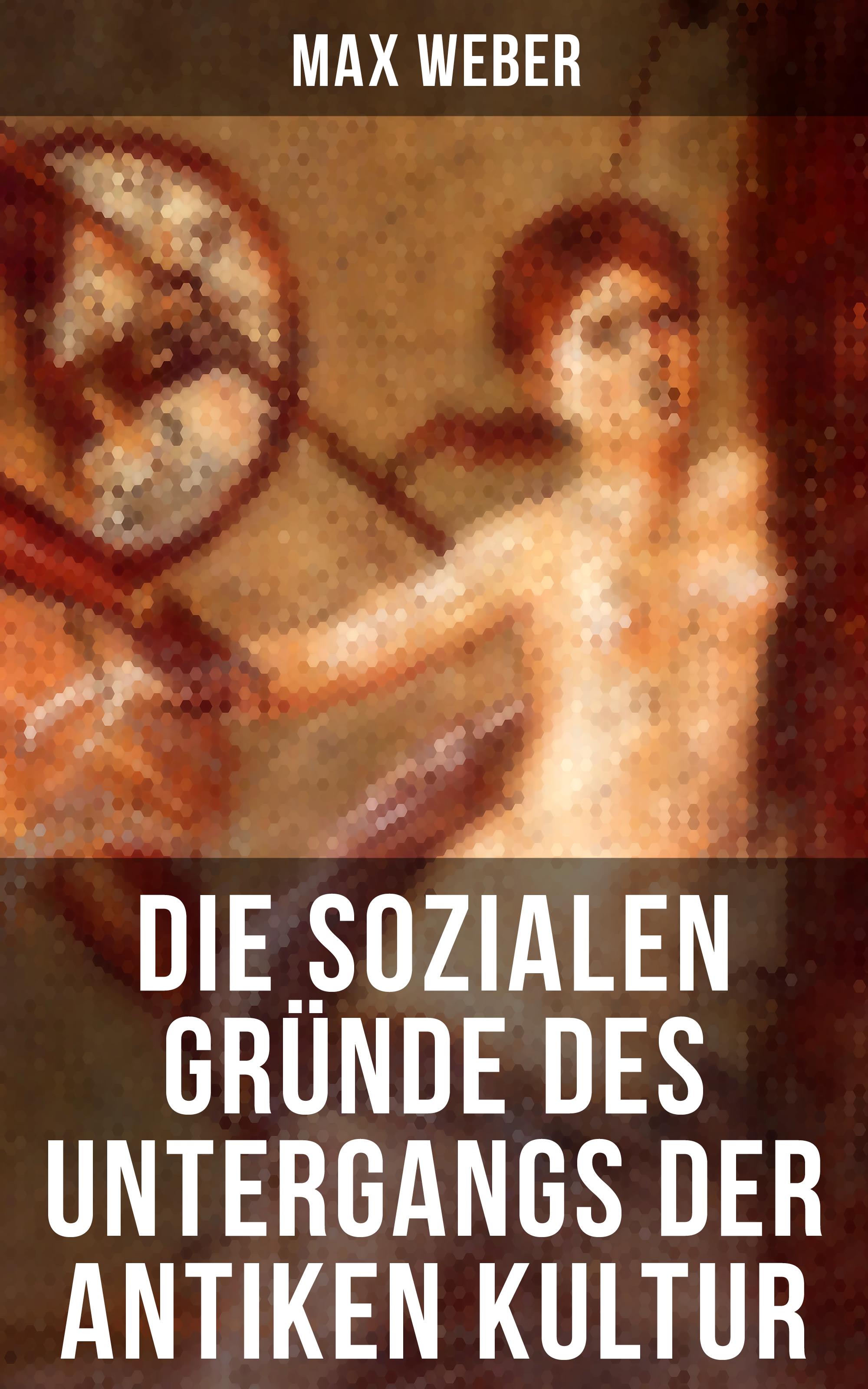 Max Weber Die sozialen Gründe des Untergangs der antiken Kultur
