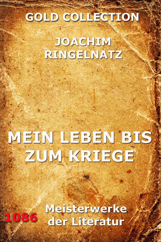 Joachim Ringelnatz Mein Leben bis zum Kriege priscilla bucher kriege sind halt kacke