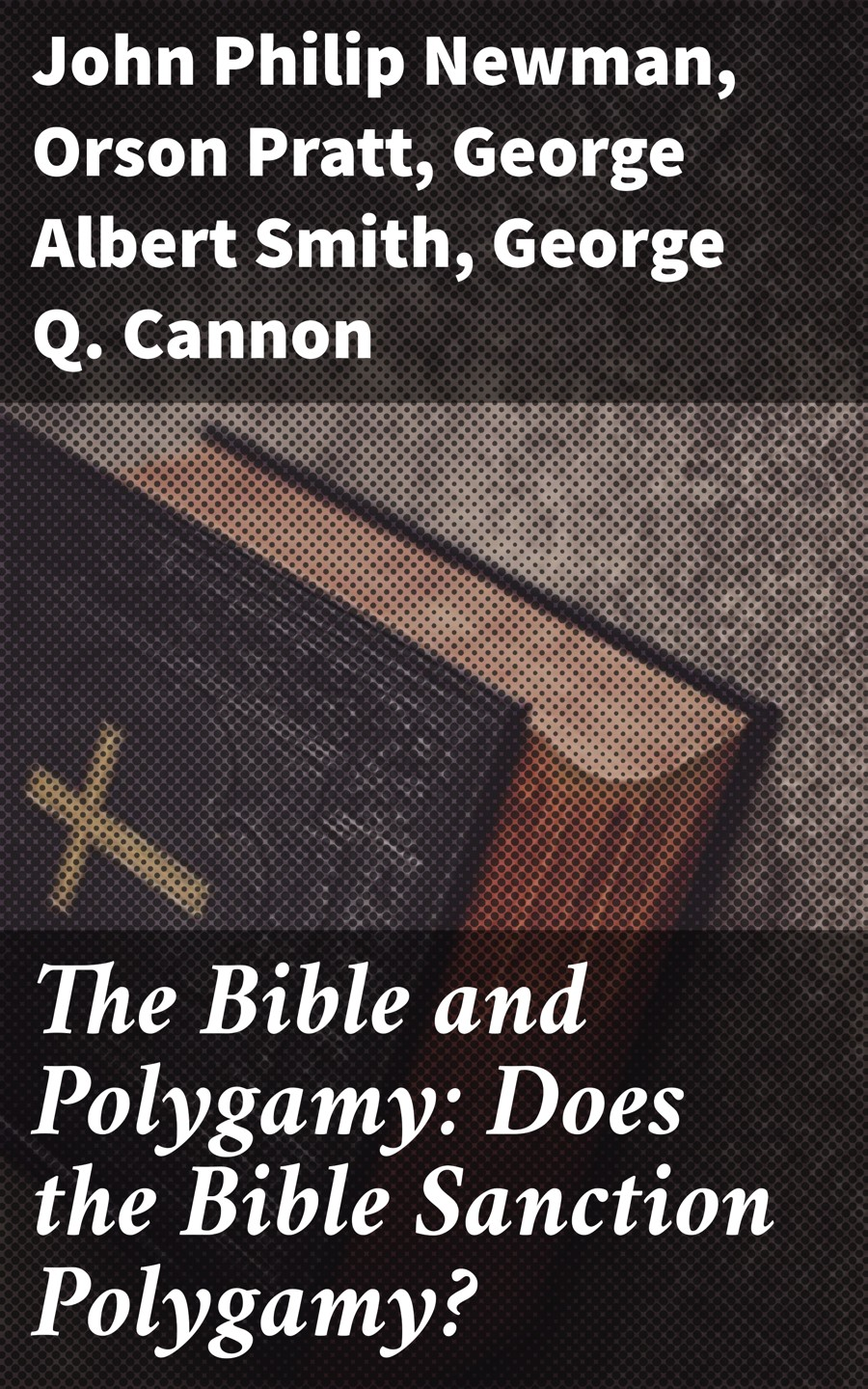 Orson Pratt The Bible and Polygamy: Does the Bible Sanction Polygamy? ngema nqobizwe mvelo regulation of polygamy a south african perspective