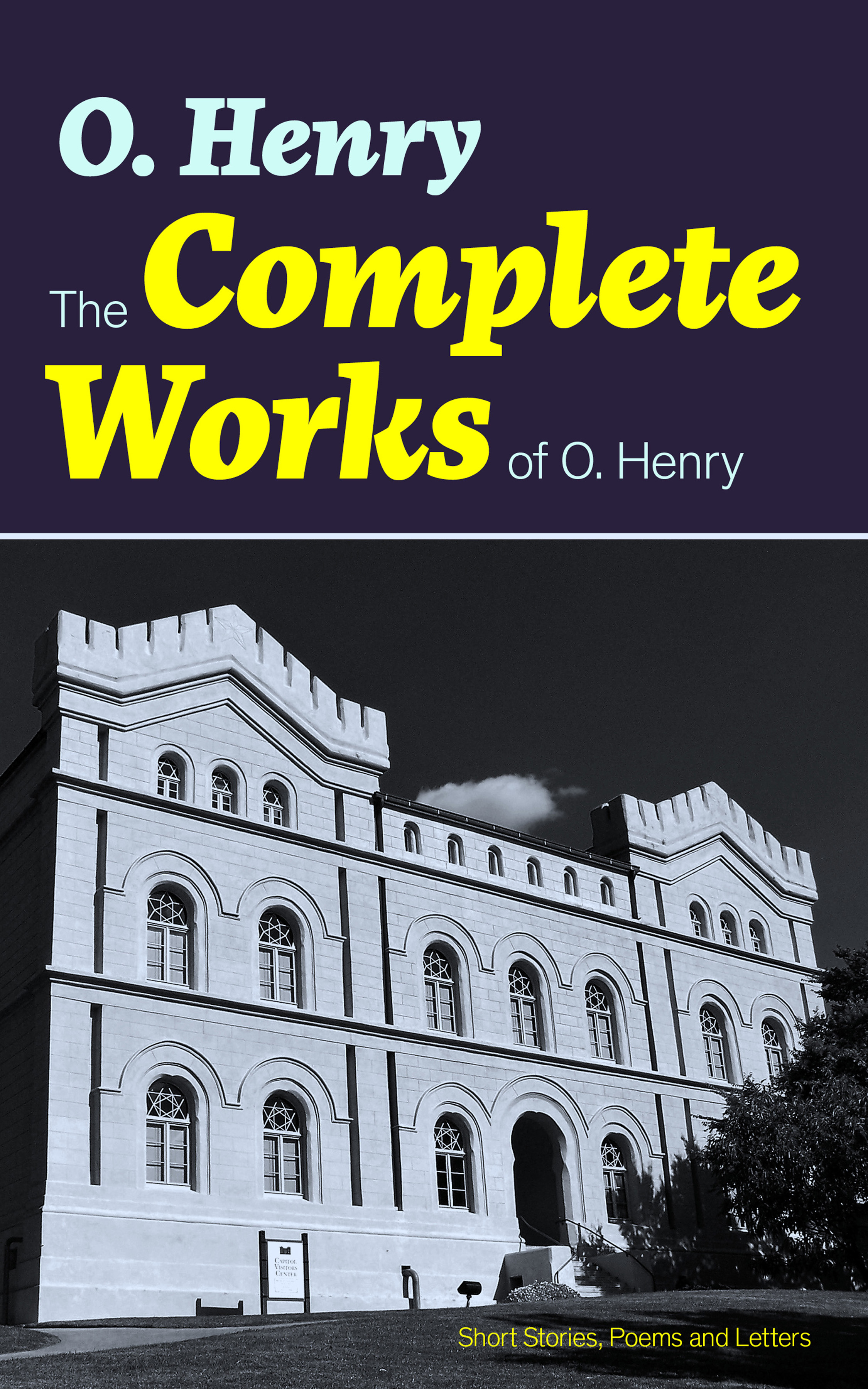 O. Henry The Complete Works of O. Henry: Short Stories, Poems and Letters