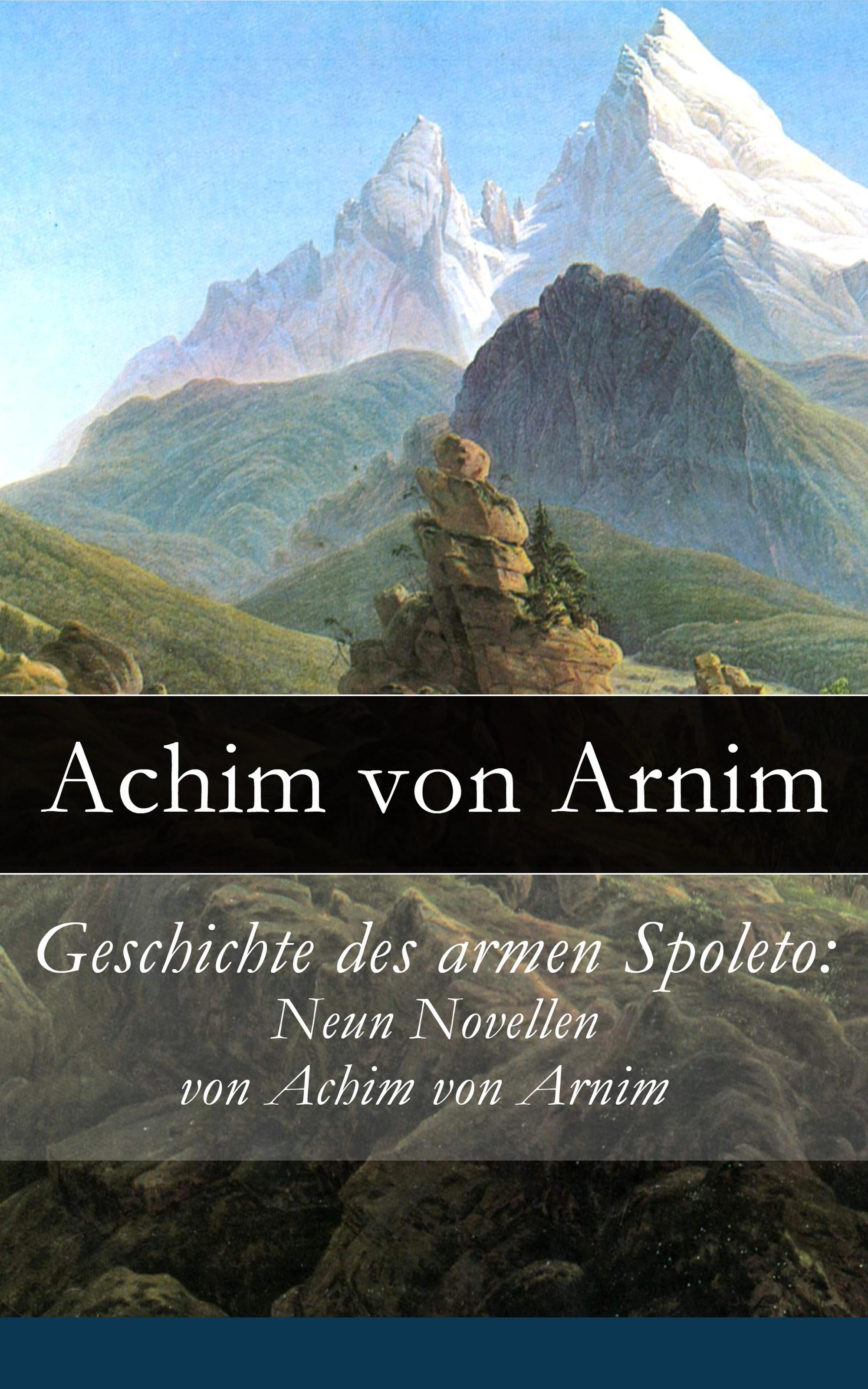 Achim von Arnim Geschichte des armen Spoleto: Neun Novellen von Achim von Arnim achim von arnim die beliebtesten märchen von bettina von arnim