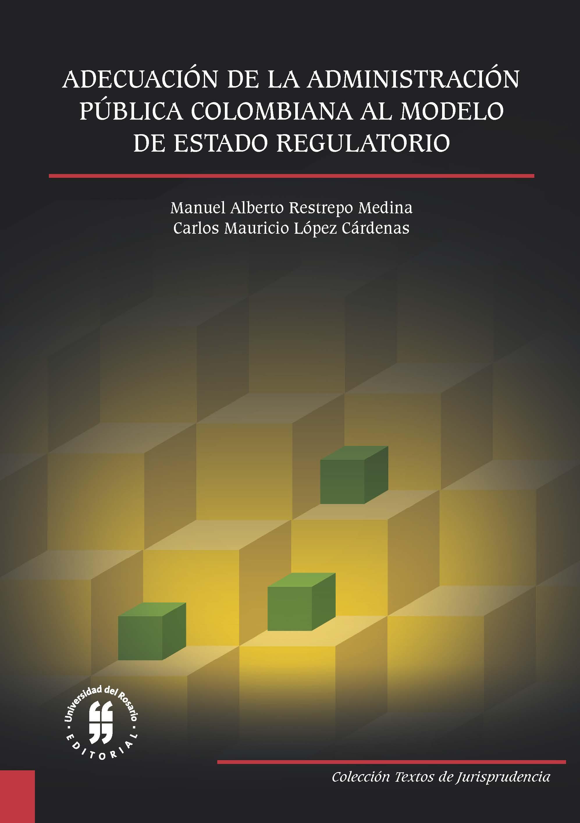 Carlos Mauricio López Cárdenas Adecuación de la Administración Pública Colombiana al Modelo de Estado Regulatorio mauricio umana la verdad junio 24 de 1935