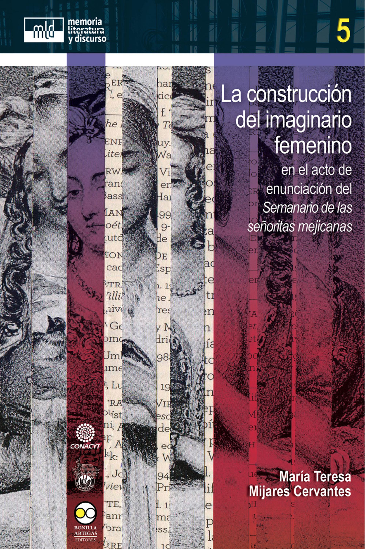 María Teresa Mijares Cervantes La construcción del imaginario femenino цена 2017