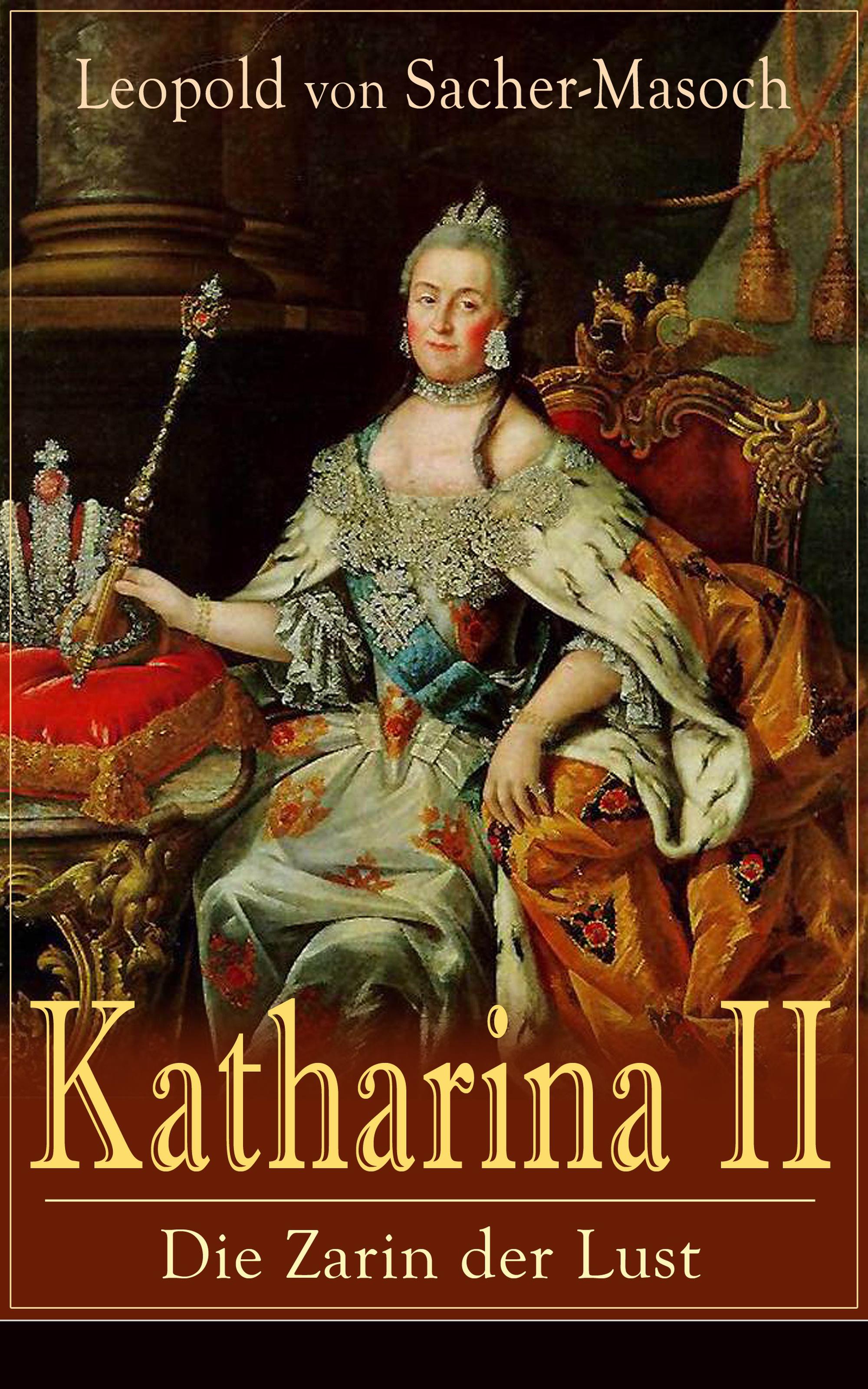 Leopold von Sacher-Masoch Katharina II: Die Zarin der Lust