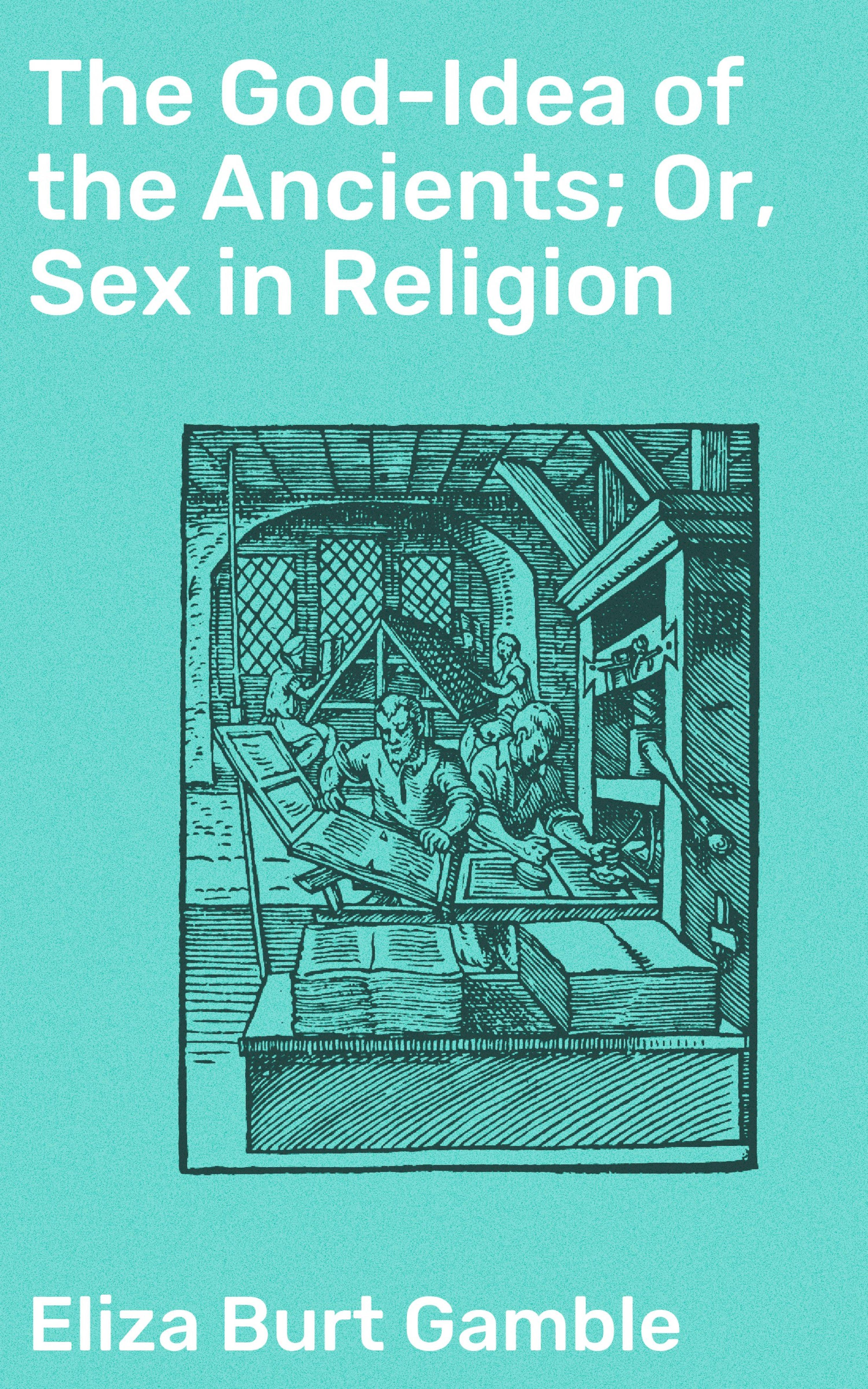 цена на Eliza Burt Gamble The God-Idea of the Ancients; Or, Sex in Religion
