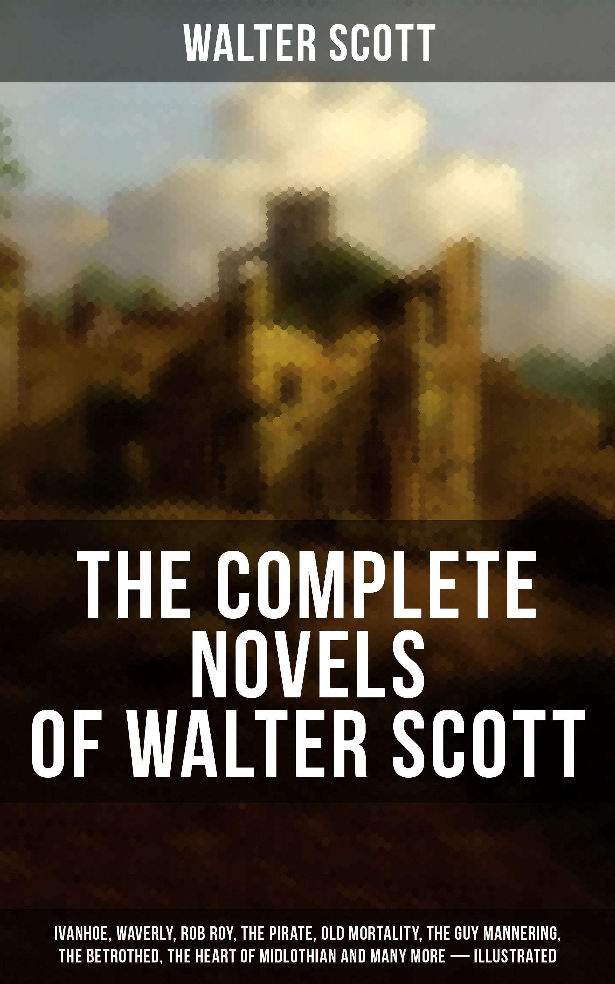 Walter Scott The Complete Novels of Walter Scott: Ivanhoe, Waverly, Rob Roy, The Pirate, Old Mortality, The Guy Mannering, The Betrothed, The Heart of Midlothian and many more (Illustrated) w scott the pirate
