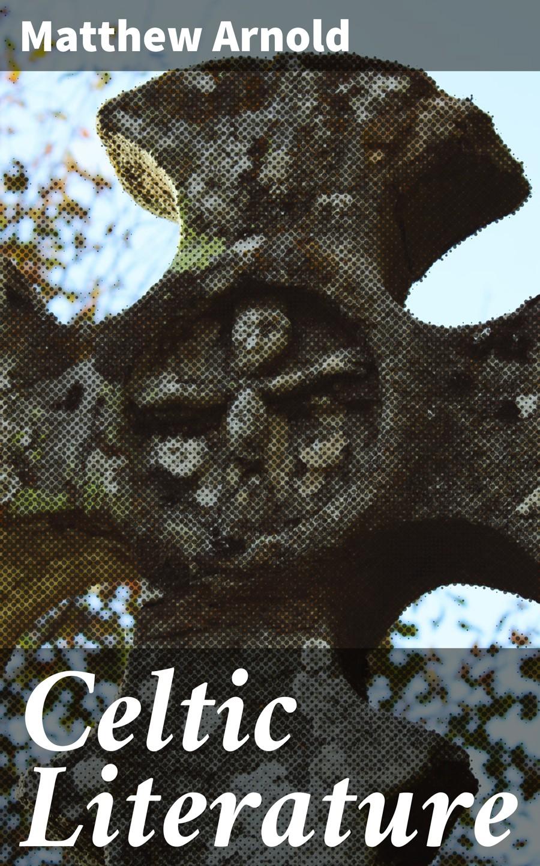 Arnold Matthew Celtic Literature printio celtic frost