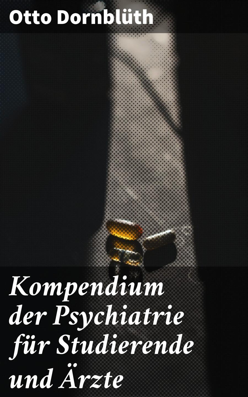 цена Dornblüth Otto Kompendium der Psychiatrie für Studierende und Ärzte онлайн в 2017 году