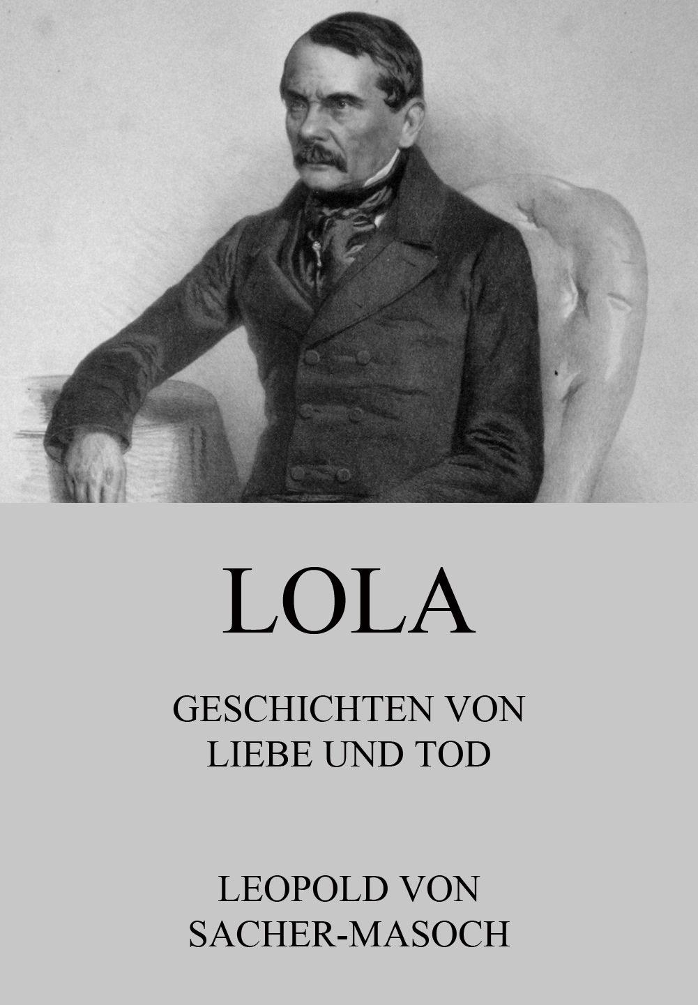 Leopold von Sacher-Masoch Lola - Geschichten von Liebe und Tod leopold von schroeder griechische gotter und heroen