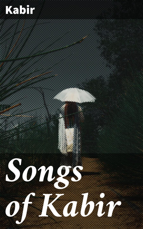 Kabir Songs of Kabir
