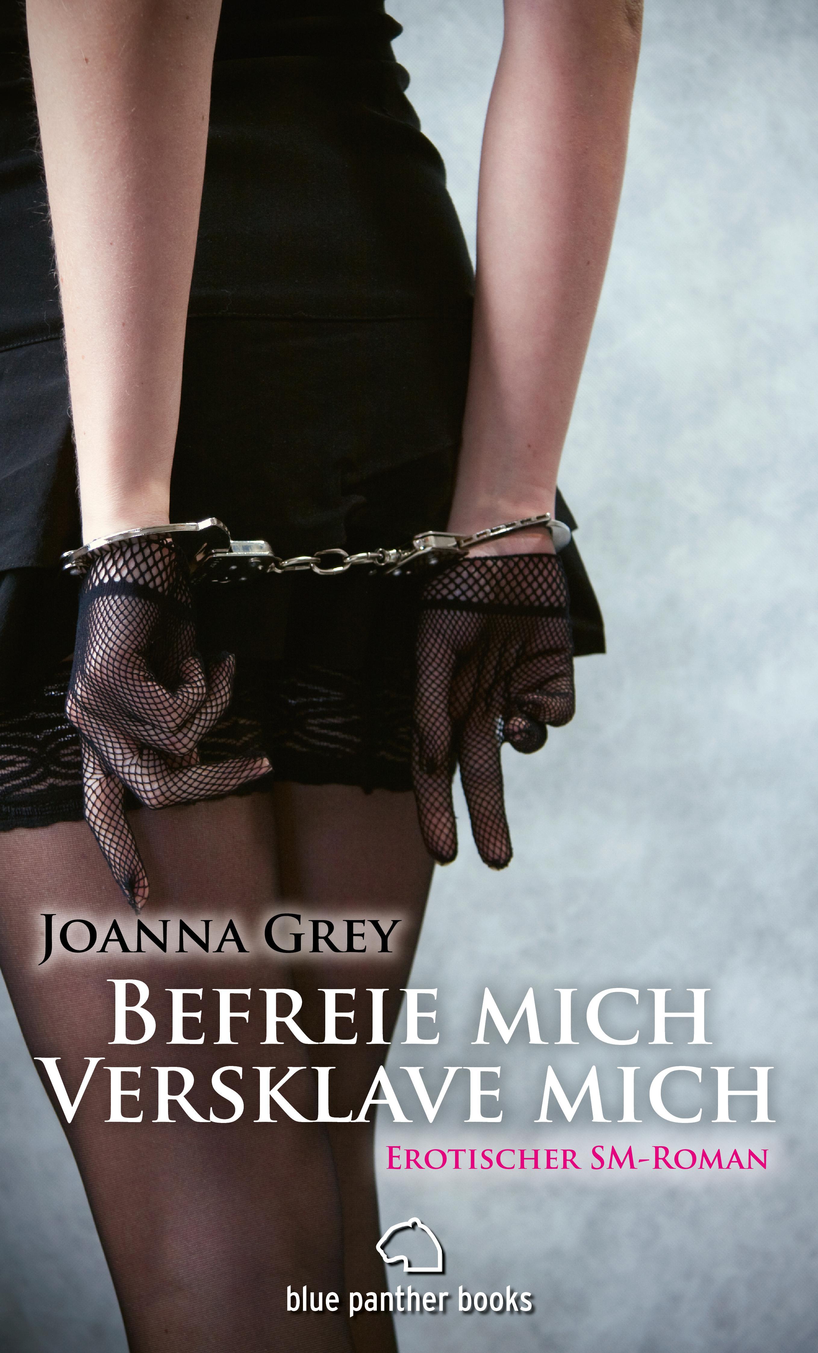 Joanna Grey Befreie mich, versklave mich   Erotischer SM-Roman franziska marr vertrauen und glaubwurdigkeit eine betrachtung nach niklas luhmann und katja gotsch