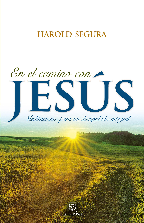 Harold Segura En el camino con Jesús