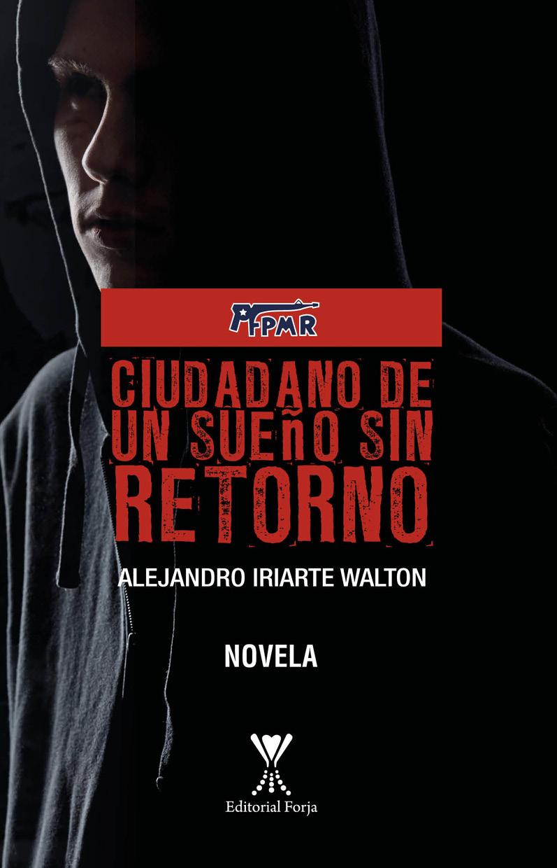 Alejandro Iriarte Walton Ciudadano de un sueño sin retorno