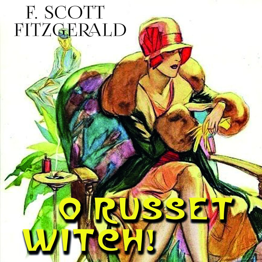 Фрэнсис Скотт Фицджеральд Oh Russet Witch! 28220 disciple of the witch one