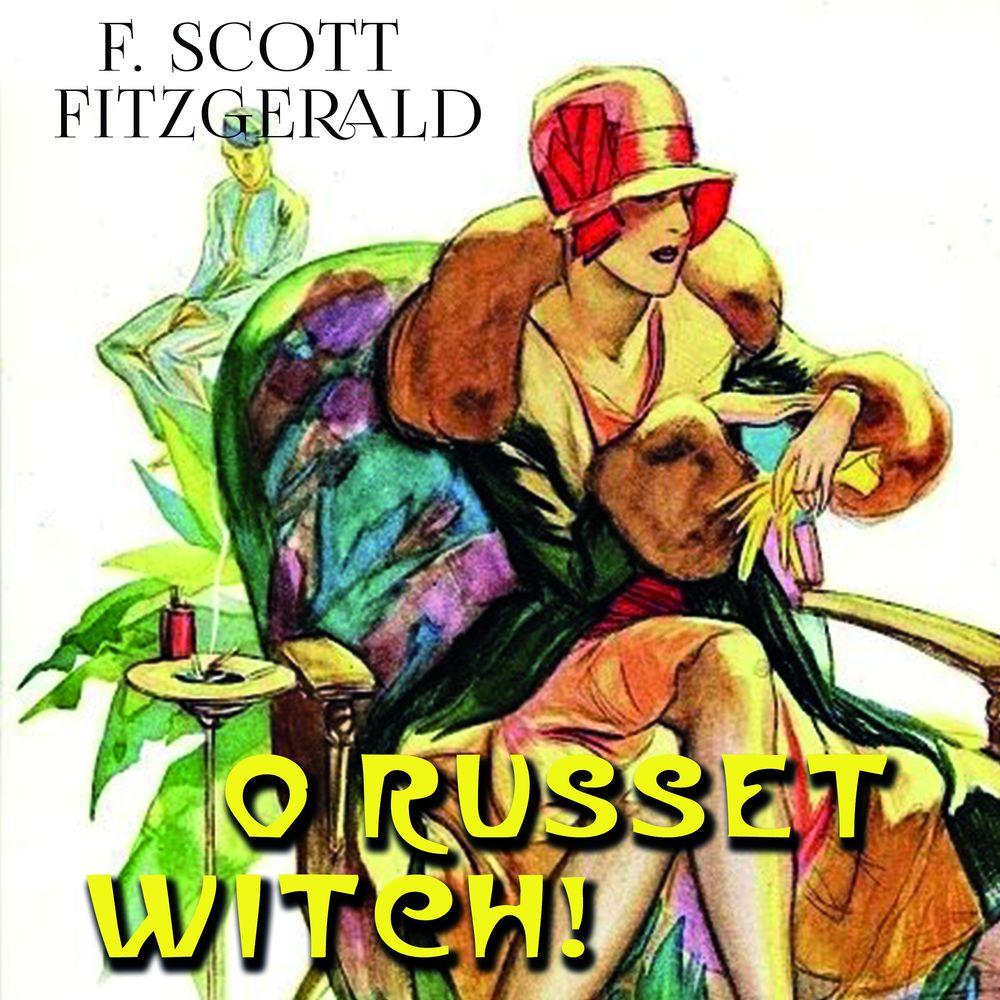 Фрэнсис Скотт Фицджеральд Oh Russet Witch!