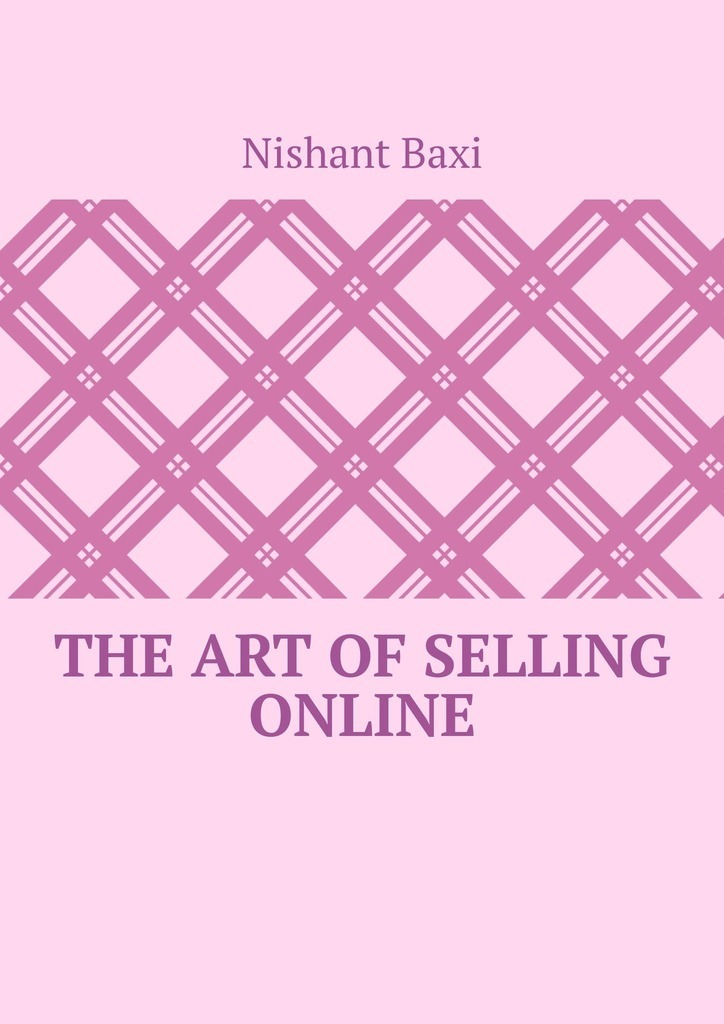Nishant Baxi The Art Of Selling Online baxi nishant alternative medicine