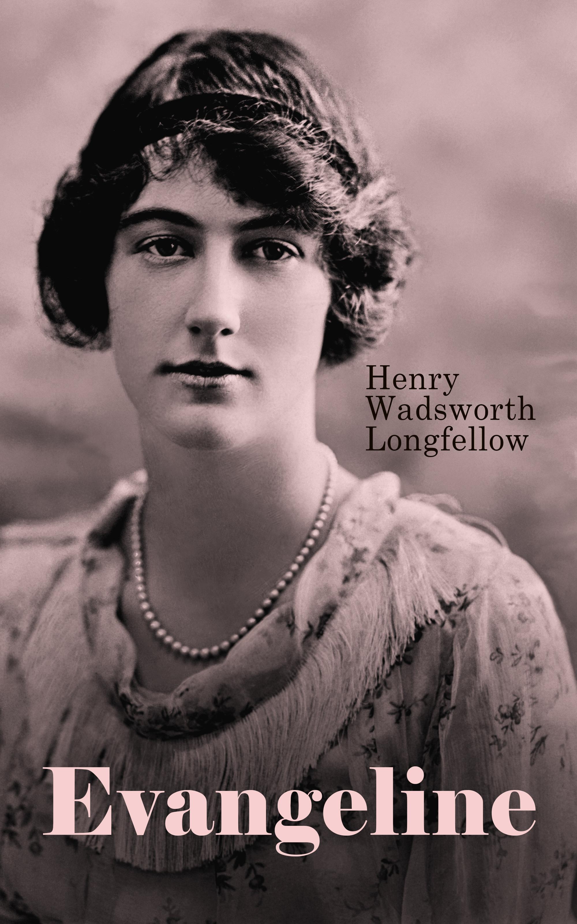 Генри Уодсуорт Лонгфелло Evangeline: A Tale of Acadie henry wadsworth longfellow evangeline