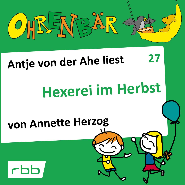 Annette Herzog Ohrenbär - eine OHRENBÄR Geschichte, Folge 27: Hexerei im Herbst (Hörbuch mit Musik) bernhard hatterscheidt vingstblüten im herbst