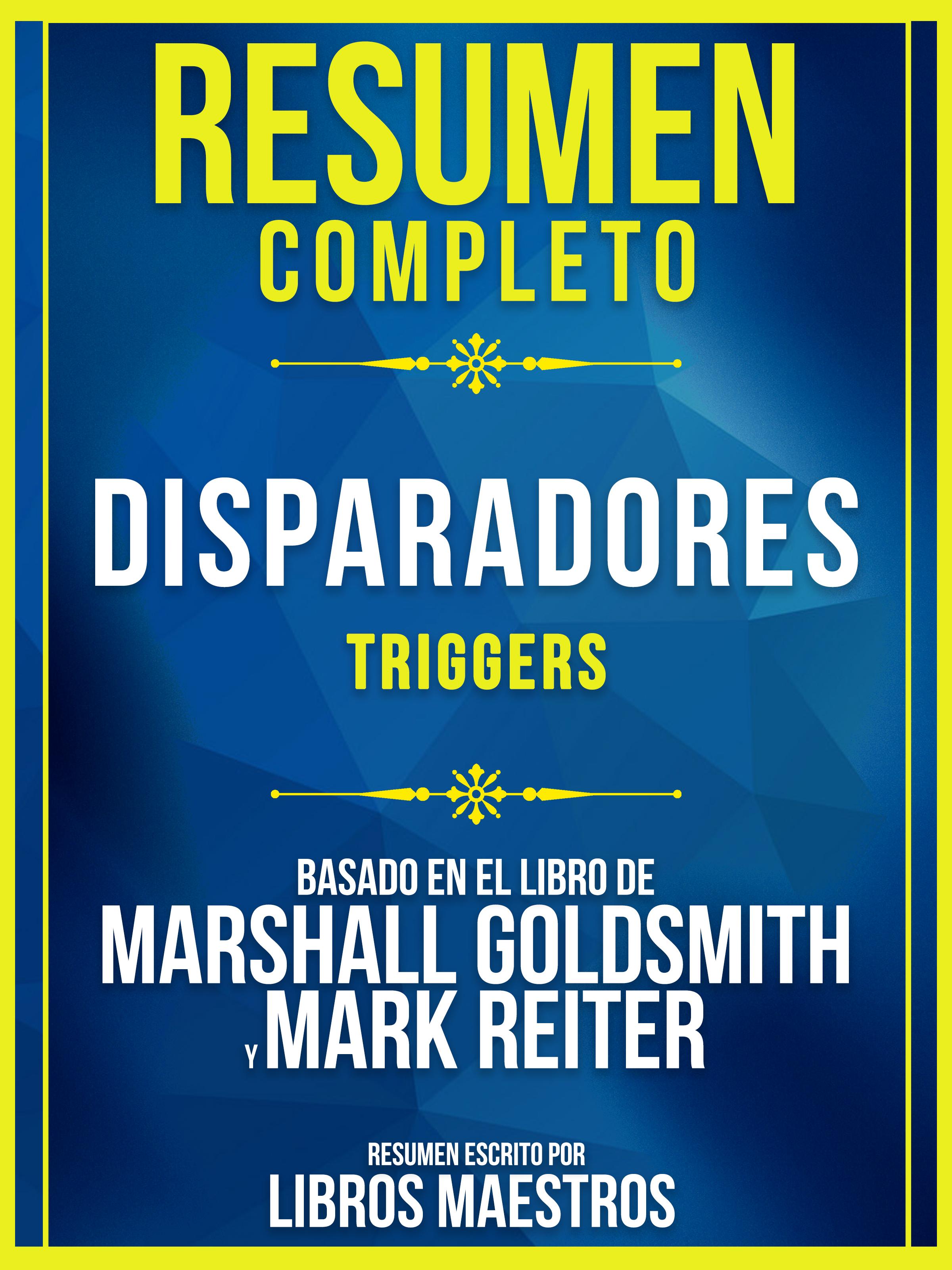 Libros Maestros Resumen Completo: Disparadores (Triggers) - Basado En El Libro De Marshall Goldsmith Y Mark Reiter недорого