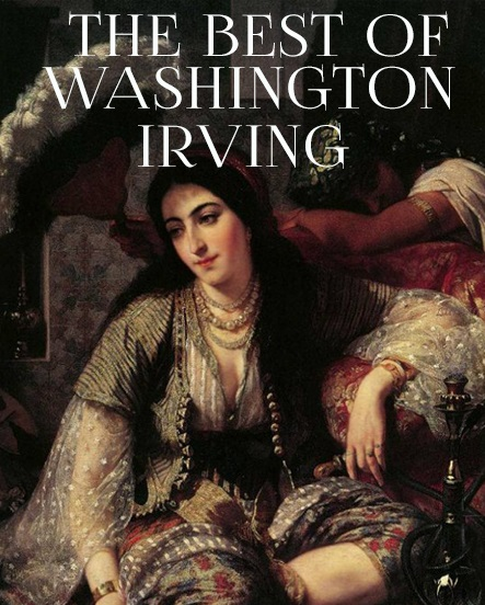Вашингтон Ирвинг The Best of Washington Irving w irving the sketch book of geoffrey crayon gent