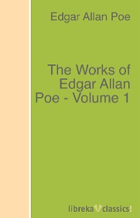 Эдгар Аллан По The Works of Edgar Allan Poe - Volume 1 eva march tappan autobiography a friend in the library volume xii a practical guide to the writings of ralph waldo emerson nathaniel hawthorne henry wadsworth longfellow james russell lowell john greenleaf whittier oliver wendell holmes in twelve volumes