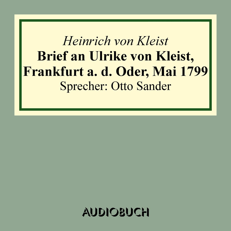 цена Heinrich von Kleist Brief an Ulrike von Kleist, Frankfurt a. d. Oder, Mai 1799 (gekürzt) онлайн в 2017 году