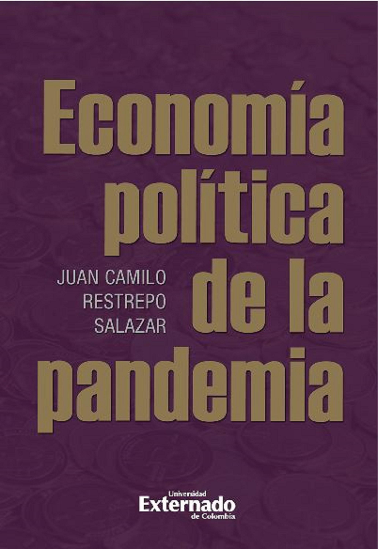 Juan Camilo Restrepo Salazar Economía política de la pandemia