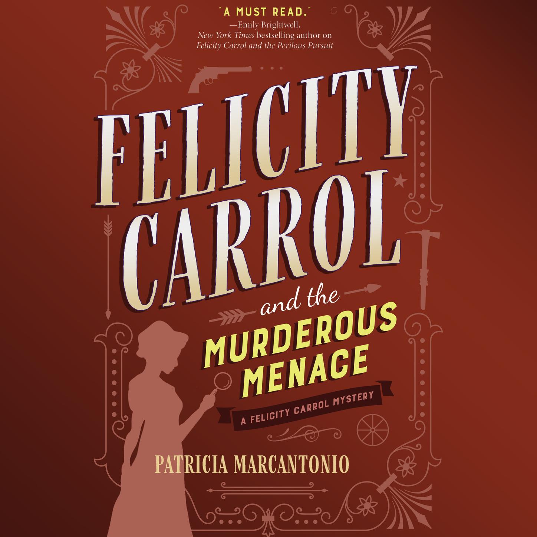 Patricia Marcantonio Felicity Carrol and the Murderous Menace - Felicity Carrol Mysteries, Book 2 (Unabridged)